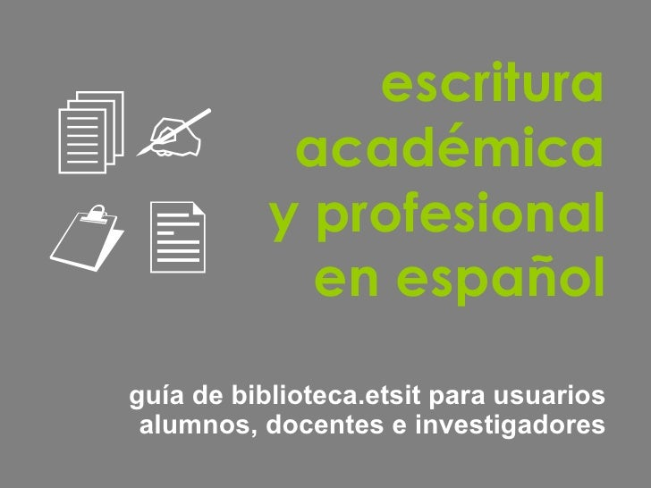 escritura académica y profesional en español guía de biblioteca.etsit para usuarios alumnos, docentes e investigadores  