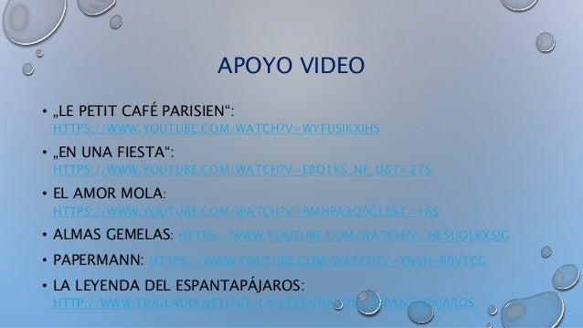 "APOYO VIDEO • ""LE PETIT CAFÉ PARISIEN"": HTTPS://WWW.YOUTUBE.COM/WATCH?V=WYFUSIKXIHS • ""EN UNA FIESTA"": HTTPS://WWW.YOUTUBE..."