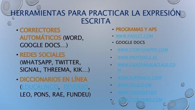 HERRAMIENTAS PARA PRACTICAR LA EXPRESIÓN ESCRITA • CORRECTORES AUTOMÁTICOS (WORD, GOOGLE DOCS…) • REDES SOCIALES (WHATSAPP...