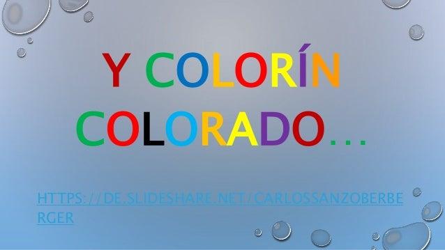 Y COLORÍN COLORADO… HTTPS://DE.SLIDESHARE.NET/CARLOSSANZOBERBE RGER