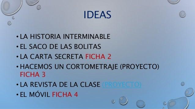 IDEAS • LA HISTORIA INTERMINABLE • EL SACO DE LAS BOLITAS • LA CARTA SECRETA FICHA 2 • HACEMOS UN CORTOMETRAJE (PROYECTO) ...