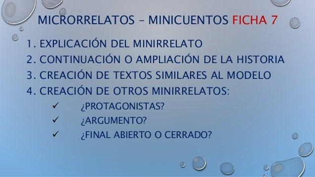 MICRORRELATOS – MINICUENTOS FICHA 7 1. EXPLICACIÓN DEL MINIRRELATO 2. CONTINUACIÓN O AMPLIACIÓN DE LA HISTORIA 3. CREACIÓN...