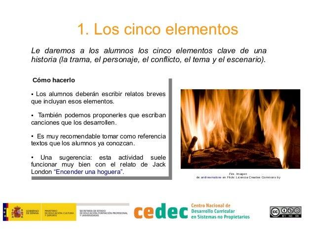 1. Los cinco elementos Le daremos a los alumnos los cinco elementos clave de una historia (la trama, el personaje, el conf...