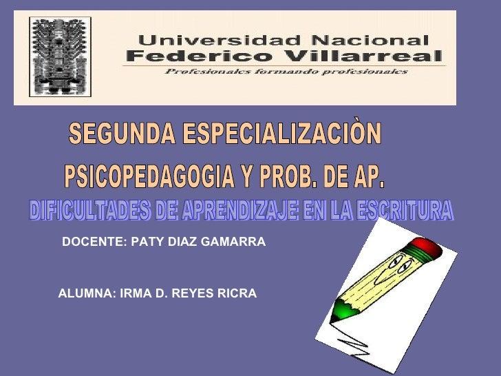 SEGUNDA ESPECIALIZACIÒN PSICOPEDAGOGIA Y PROB. DE AP. DIFICULTADES DE APRENDIZAJE EN LA ESCRITURA DOCENTE: PATY DIAZ GAMAR...