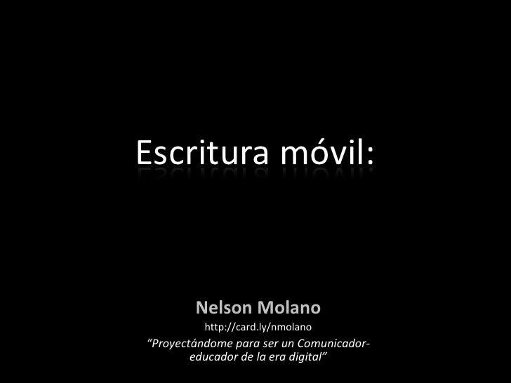 """Escritura móvil: <br />Nelson Molano<br />http://card.ly/nmolano<br />""""Proyectándome para ser un Comunicador-educador de l..."""