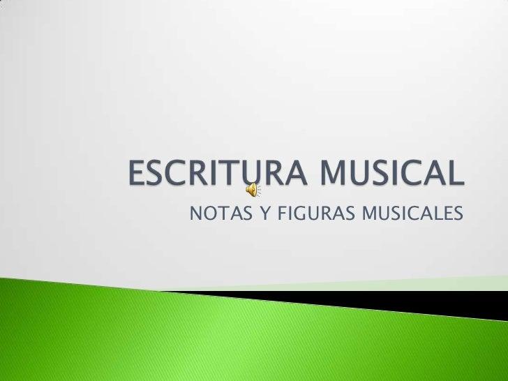 ESCRITURA MUSICAL<br />NOTAS Y FIGURAS MUSICALES<br />