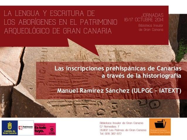 Las inscripciones prehispánicas de Canarias  a través de la historiografía  Manuel Ramírez Sánchez (ULPGC – IATEXT)