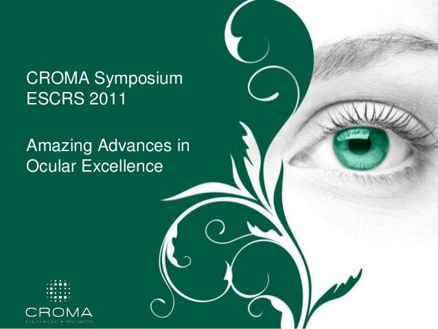 CROMA SymposiumESCRS 2011Amazing Advances inOcular Excellence