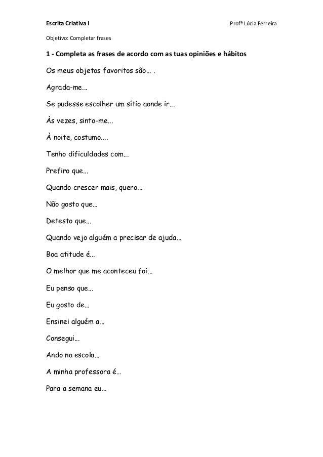 Escrita Criativa I Profª Lúcia Ferreira Objetivo: Completar frases 1 - Completa as frases de acordo com as tuas opiniões e...