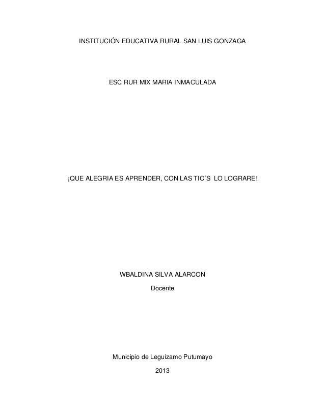 INSTITUCIÓN EDUCATIVA RURAL SAN LUIS GONZAGA  ESC RUR MIX MARIA INMACULADA  ¡QUE ALEGRIA ES APRENDER, CON LAS TIC´S LO LOG...