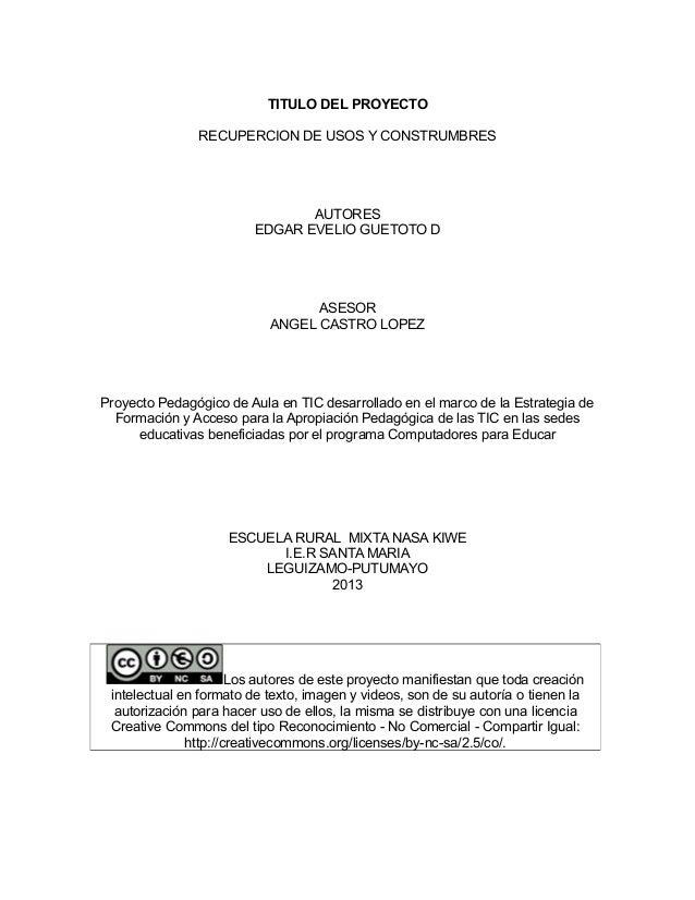 TITULO DEL PROYECTO RECUPERCION DE USOS Y CONSTRUMBRES  AUTORES EDGAR EVELIO GUETOTO D  ASESOR ANGEL CASTRO LOPEZ  Proyect...