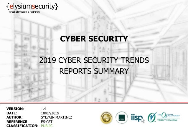 CYBER SECURITY 2019 CYBER SECURITY TRENDS REPORTS SUMMARY VERSION: 1.4 DATE: 10/07/2019 AUTHOR: SYLVAIN MARTINEZ REFERENCE...