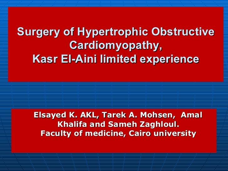 Surgery of Hypertrophic Obstructive         Cardiomyopathy,  Kasr El-Aini limited experience  Elsayed K. AKL, Tarek A. Moh...