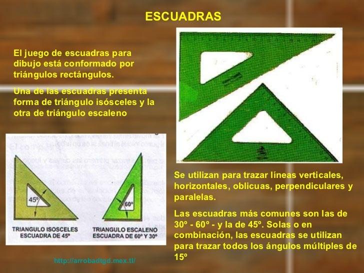 http://arrobadtgd.mex.tl/ ESCUADRAS El juego de escuadras para dibujo está conformado por triángulos rectángulos. Una de l...