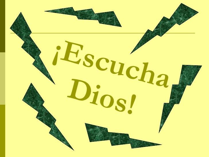 ¡Escucha Dios!