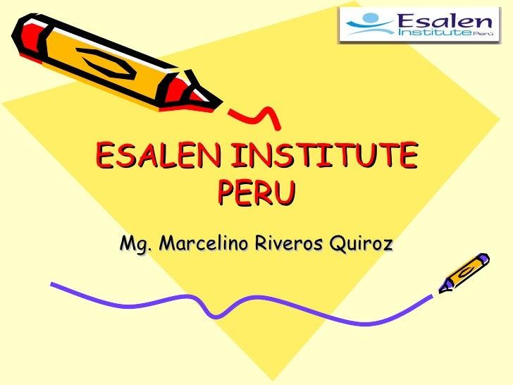 ESALEN INSTITUTE PERU Mg. Marcelino Riveros Quiroz