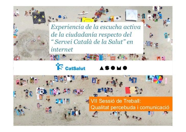 """Experiencia de la escucha activa de la ciudadanía respecto del """" Servei Català de la Salut"""" en internet                   ..."""