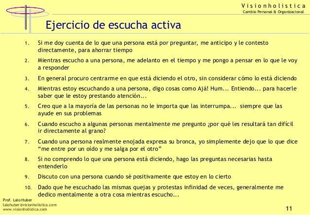 Visionholistica Cambio Personal & Organizacional  Ejercicio de escucha activa 1.  Si me doy cuenta de lo que una persona e...