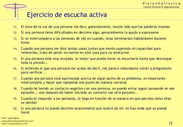 Visionholistica Cambio Personal & Organizacional  Ejercicio de escucha activa 11.  El tono de la voz de una persona me dic...