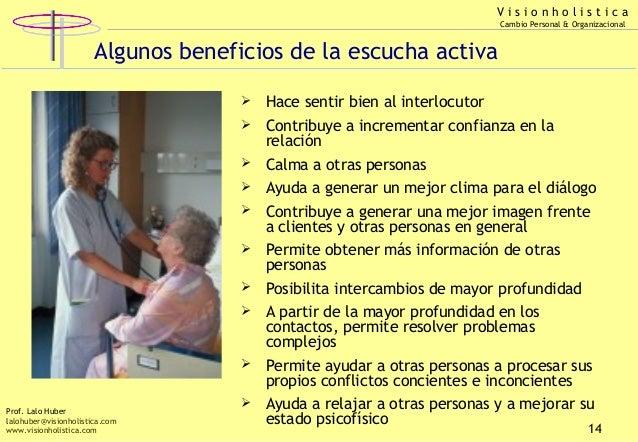 Visionholistica Cambio Personal & Organizacional  Algunos beneficios de la escucha activa    Contribuye a incrementar co...