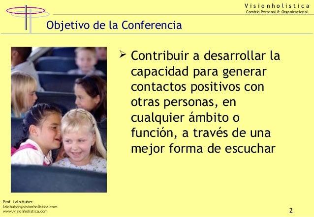 Visionholistica Cambio Personal & Organizacional  Objetivo de la Conferencia  Contribuir a desarrollar la  capacidad para...
