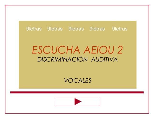 ESCUCHA AEIOU 2 DISCRIMINACIÓN AUDITIVA VOCALES 9letras 9letras 9letras 9letras 9letras
