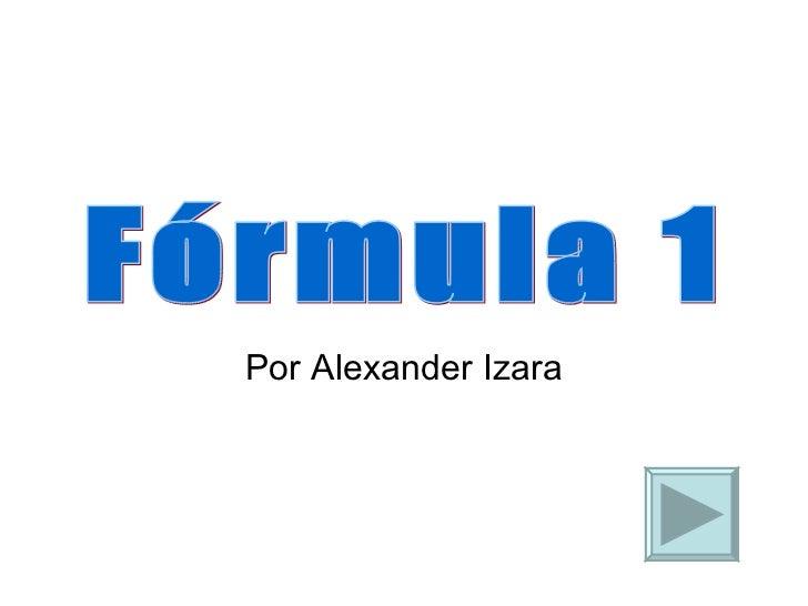 Por Alexander Izara Fórmula 1
