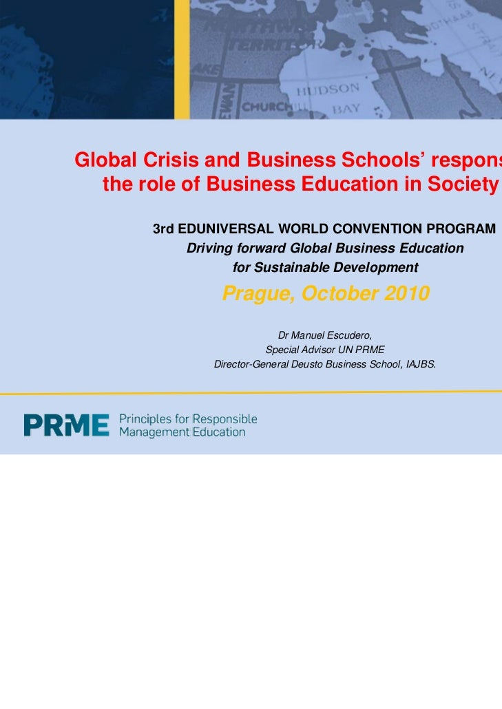 Global Crisis and Business Schools' response:   the role of Business Education in Society       3rd EDUNIVERSAL WORLD CONV...