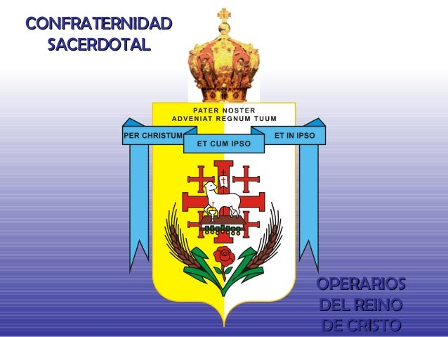 CONFRATERNIDADCONFRATERNIDAD SACERDOTALSACERDOTAL OPERARIOSOPERARIOS DEL REINODEL REINO DE CRISTODE CRISTO