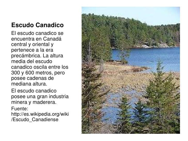 Escudo CanadicoEl escudo canadico seencuentra en Canadácentral y oriental ypertenece a la eraprecámbrica. La alturamedia d...