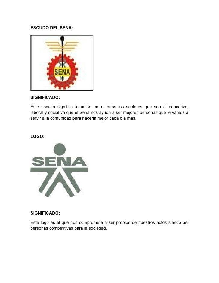 ESCUDO DEL SENA:SIGNIFICADO:Este escudo significa la unión entre todos los sectores que son el educativo,laboral y social ...