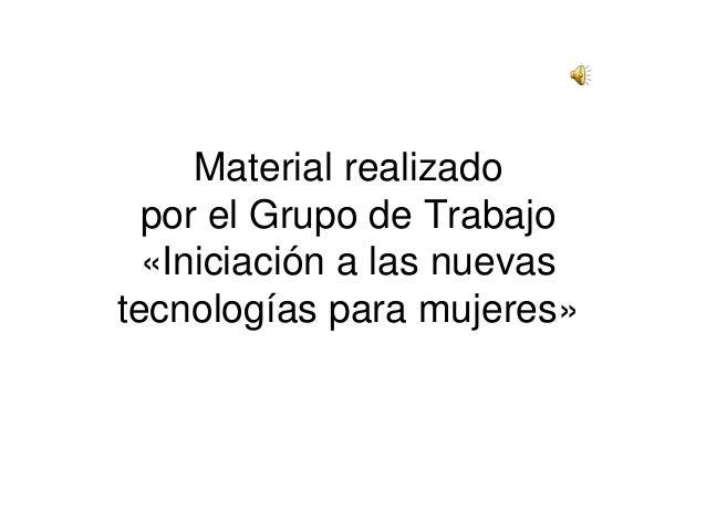 Material realizado por el Grupo de Trabajo «Iniciación a las nuevas tecnologías para mujeres»