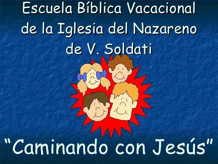 """Escuela Bíblica Vacacional de la Iglesia del Nazareno de V. Soldati """" Caminando con Jesús"""""""
