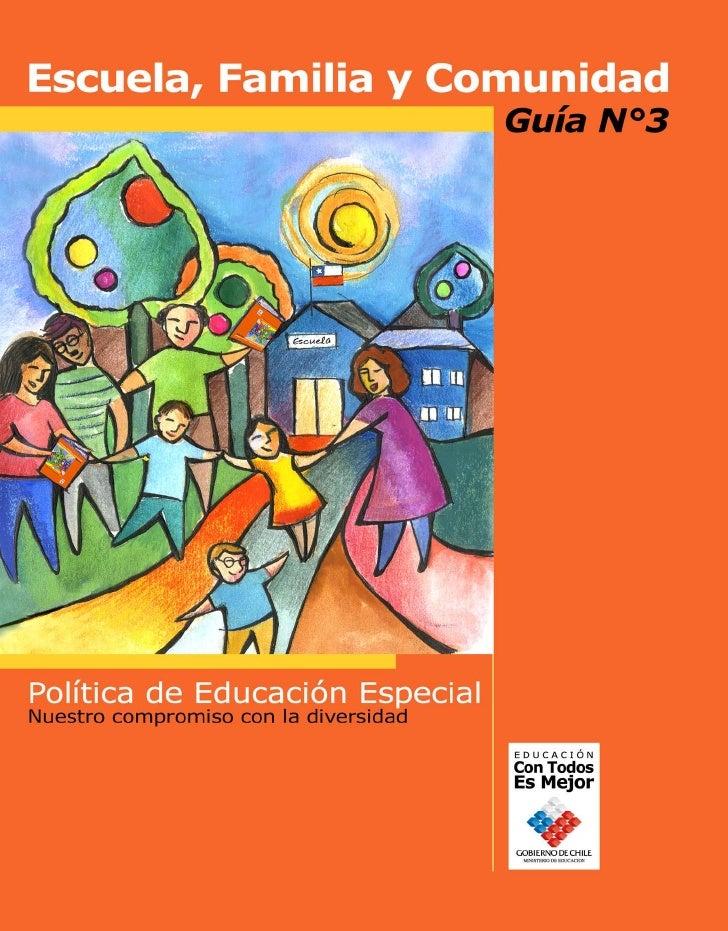Escuela,Familia y Comunidad                                       Guía N˚3Política de Educación EspecialNuestro compromiso...