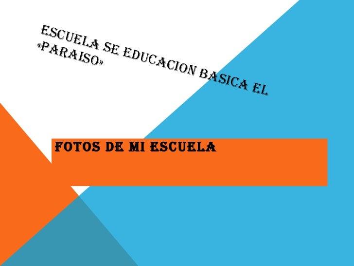 ESCUELA SE EDUCACION BASICA EL «PARAISO» FOTOS DE MI ESCUELA
