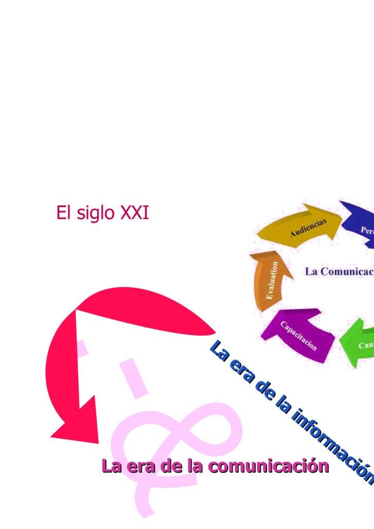 :-& La era de la información La era de la comunicación El siglo XXI