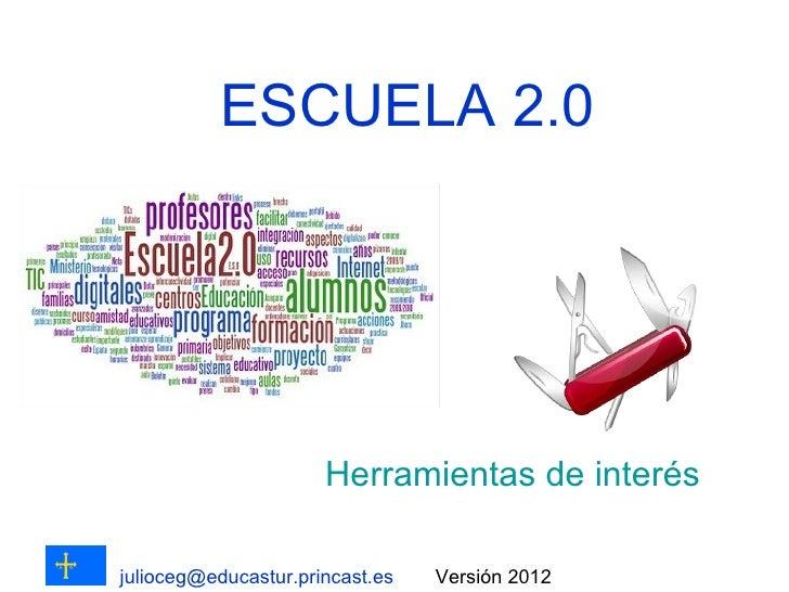 ESCUELA 2.0                      Herramientas de interésjulioceg@educastur.princast.es   Versión 2012
