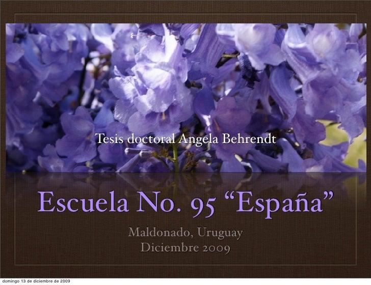 """Tesis doctoral Angela Behrendt                   Escuela No. 95 """"España""""                                        Maldonado,..."""