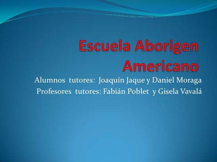 Alumnos tutores: Joaquín Jaque y Daniel MoragaProfesores tutores: Fabián Poblet y Gisela Vavalá