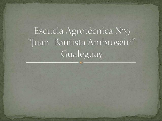 "Escuela Agrotécnica Nº9 ""Juan B. Ambrosetti"""