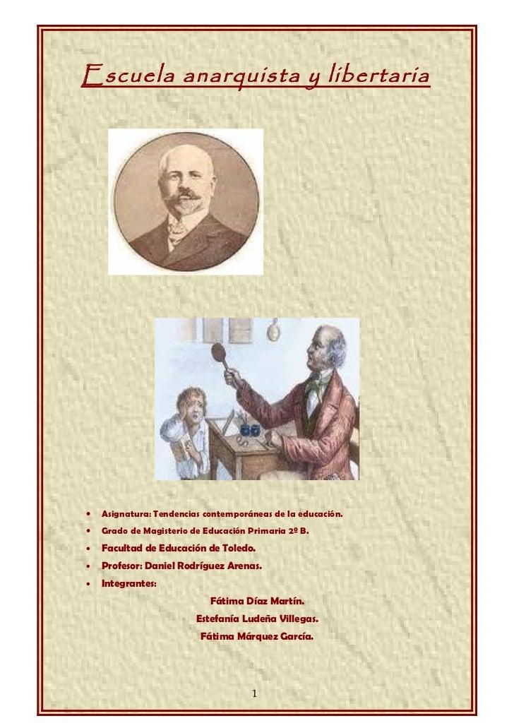 Escuela anarquista y libertaria•   Asignatura: Tendencias contemporáneas de la educación.•   Grado de Magisterio de Educac...