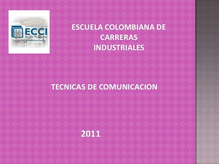 ESCUELA COLOMBIANA DE CARRERAS<br />INDUSTRIALES<br />TECNICAS DE COMUNICACION<br />2011<br />