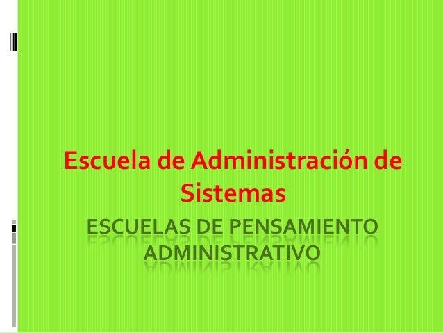ESCUELAS DE PENSAMIENTOADMINISTRATIVOEscuela de Administración deSistemas