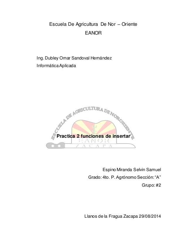 Escuela De Agricultura De Nor – Oriente EANOR Ing. Dubley Omar Sandoval Hernández InformáticaAplicada Practica 2 funciones...