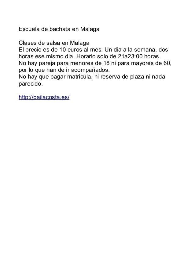 Escuela de bachata en Malaga Clases de salsa en Malaga El precio es de 10 euros al mes. Un dia a la semana, dos horas ese ...