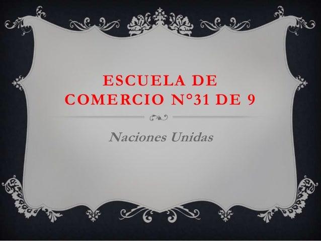 ESCUELA DE COMERCIO N°31 DE 9 Naciones Unidas