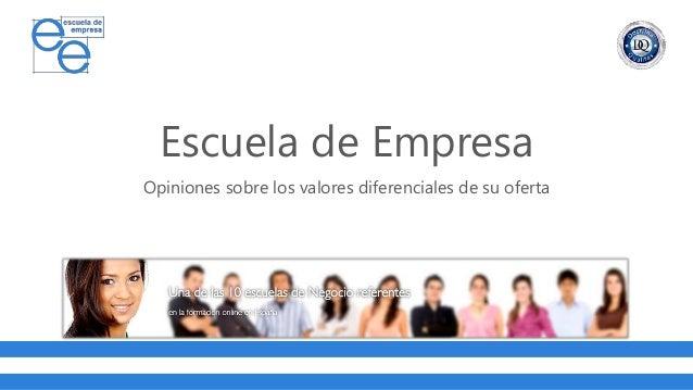 Opiniones sobre los valores diferenciales de su oferta Escuela de Empresa