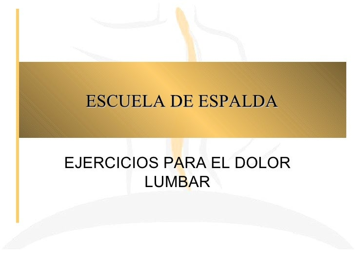 ESCUELA DE ESPALDAEJERCICIOS PARA EL DOLOR         LUMBAR