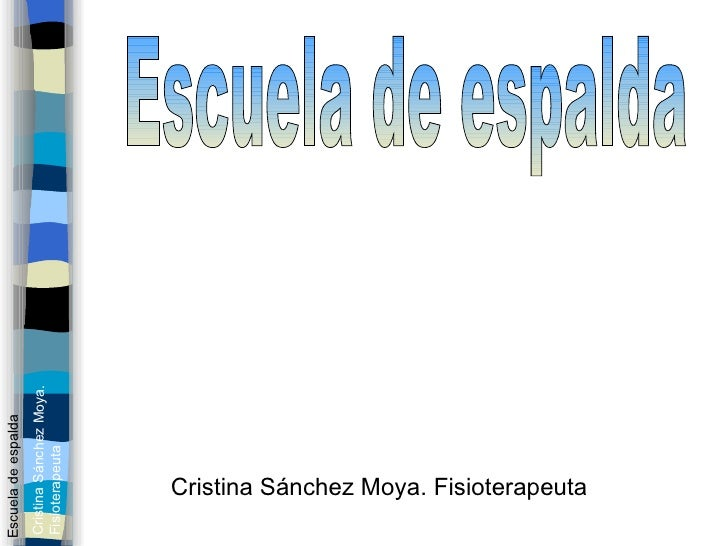 Cristina Sánchez Moya. Fisioterapeuta Escuela de espalda Escuela de espalda Cristina Sánchez Moya. Fisioterapeuta
