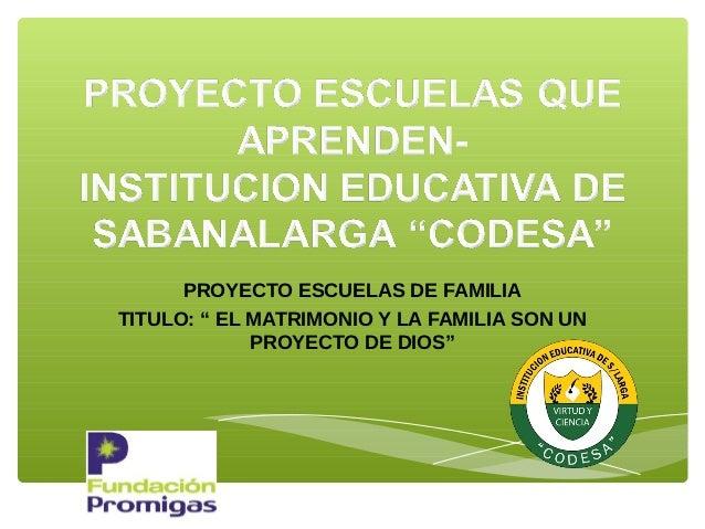 """PROYECTO ESCUELAS DE FAMILIATITULO: """" EL MATRIMONIO Y LA FAMILIA SON UN             PROYECTO DE DIOS"""""""